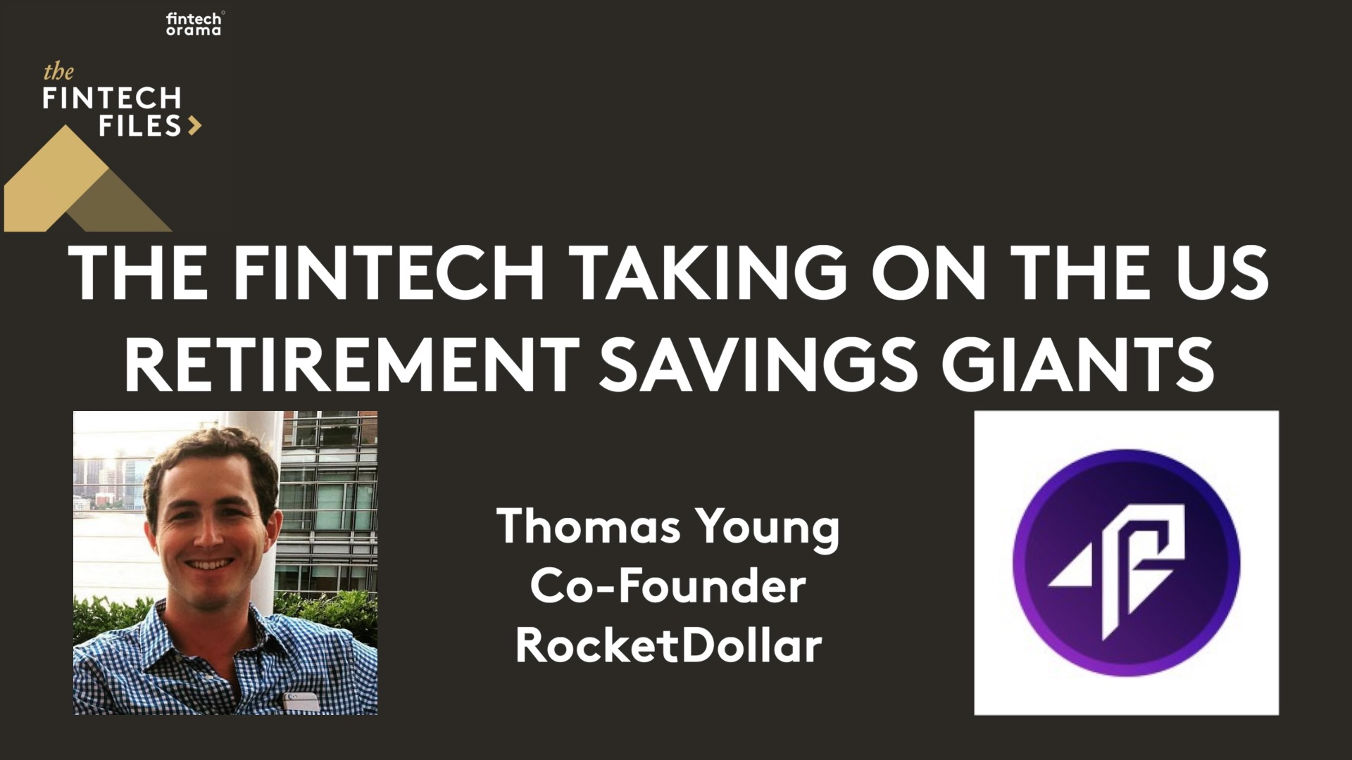 How a Fintech Startup is Taking on The US Retirement Savings Giants -Thomas Young, Rocketdollar