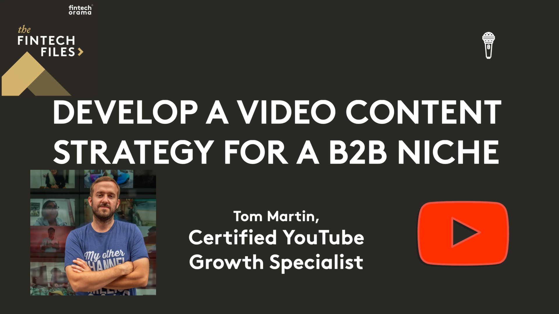 How to Develop a Video Content Strategy for a B2B Niche – Tom Martin,  Certified YouTube Growth Specialist