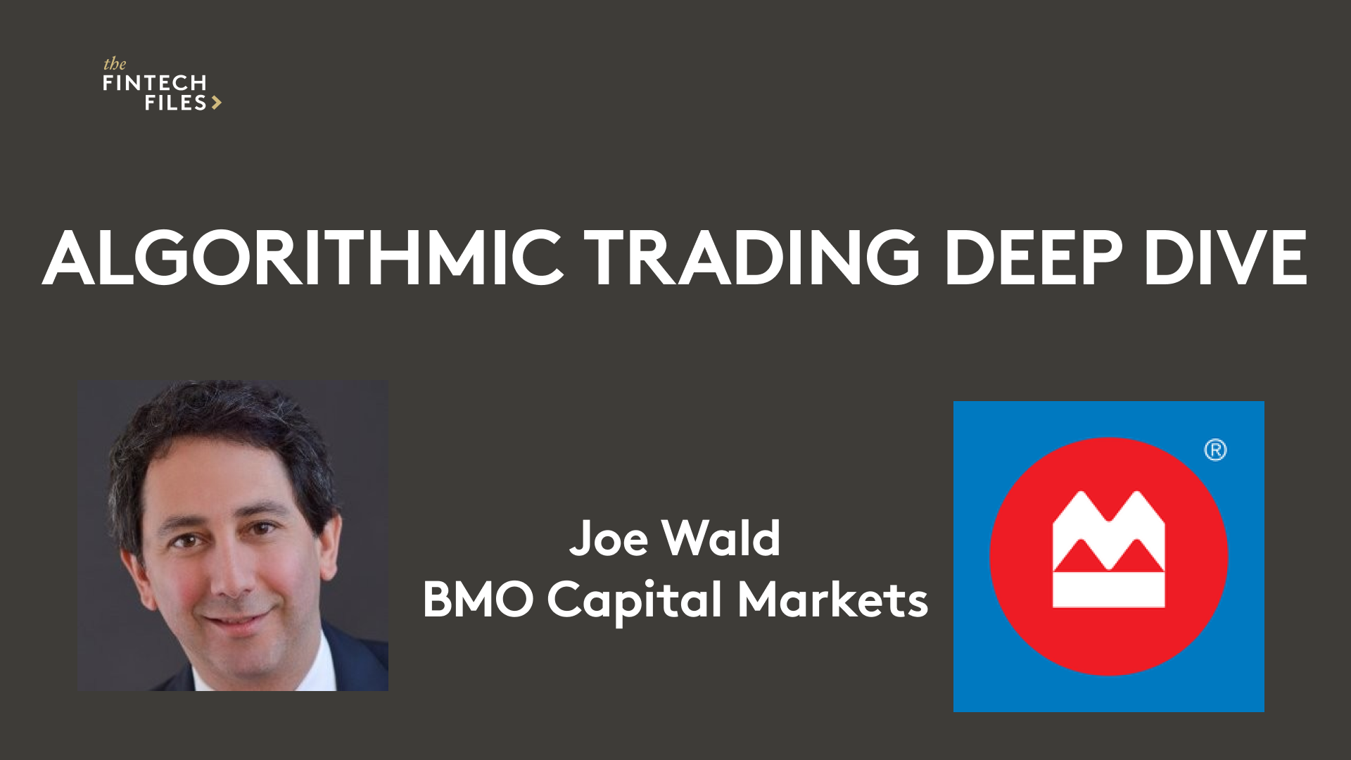 Algorithmic Trading Deep Dive: Transparency, Control and Best Execution | Joe Wald – BMO Capital Markets