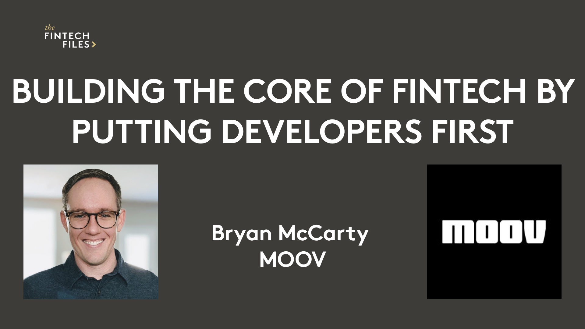 Building The Core of Fintech by Putting Developers First | Bryan McCarty – Moov